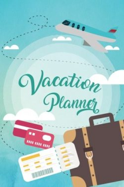 Vacation Planner: Travel Planning Journal-Packing Planner & Checklist (Volume 1)