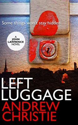 Left Luggage: A crime novel with gut wrenching twists (A John Lawrence Novel Book 1)