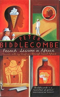 French Lessons in Africa: Travels with My Briefcase Through French Africa