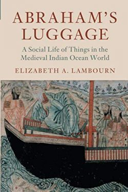 Abraham's Luggage: A Social Life of Things in the Medieval Indian Ocean World (Asian Conne ...