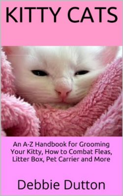 Kitty Cats: An A-Z Handbook for Grooming Your Kitty, How to Combat Fleas, Litter Box, Pet Carrie ...