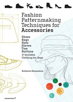 Fashion Patternmaking Techniques for Accessories: Shoes, Bags, Hats, Gloves, Ties, Buttons, and  ...