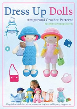 Dress Up Dolls Amigurumi Crochet Patterns: 5 big dolls with clothes, shoes, accessories, tiny be ...