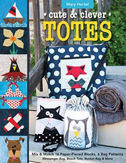 Cute & Clever Totes: Mix & Match 16 Paper-Pieced Blocks, 6 Bag Patterns – Messenge ...