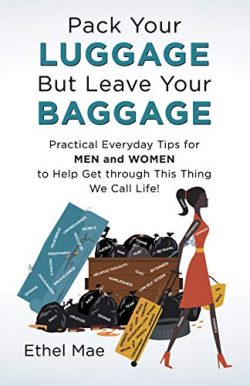Pack Your Luggage but Leave Your Baggage: Practical Everyday Tips for Men and Women to Help Get  ...