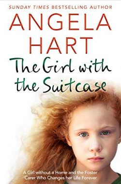 The Girl with the Suitcase: A Girl Without a Home and the Foster Carer Who Changes her Life Fore ...